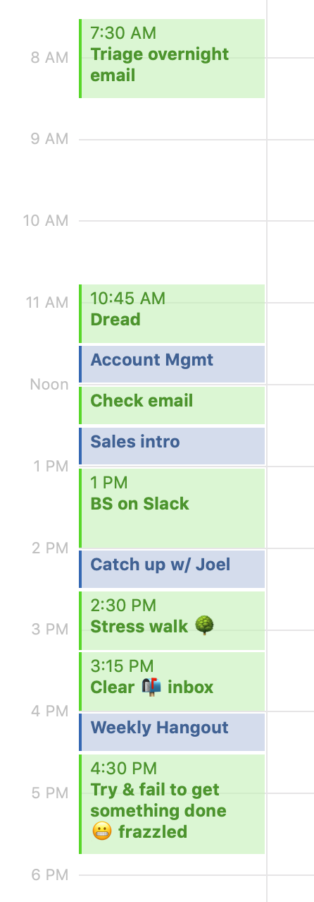 The same calendar, but with all the space between meetings filled with distraction and stressors